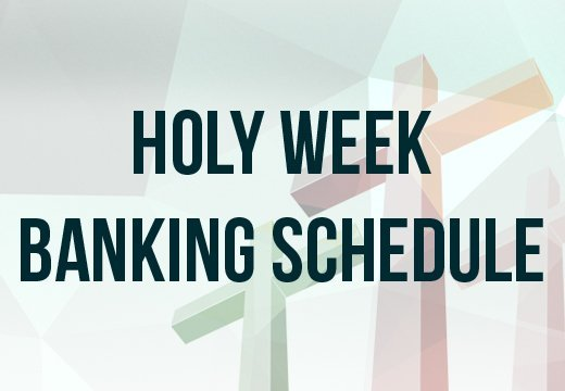 Holy Week Banking Schedule